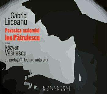 Povestea maiorului Ion Patrulescu / Gabriel Liiceanu PDF online