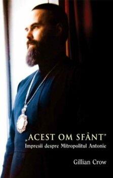 Acest om sfant'. Impresii despre Mitropolitul Antonie / Gillian Crow PDF online